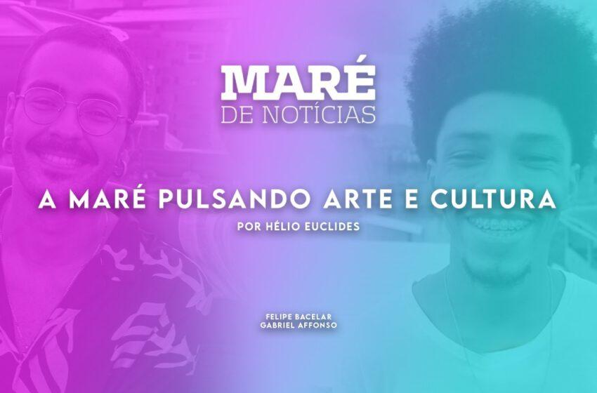 A Maré pulsando arte e cultura